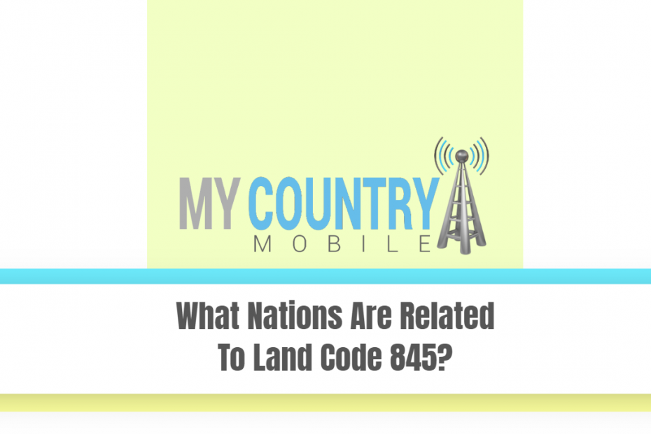 What Nations Are Related To Land Code 845? - My Country Mobile