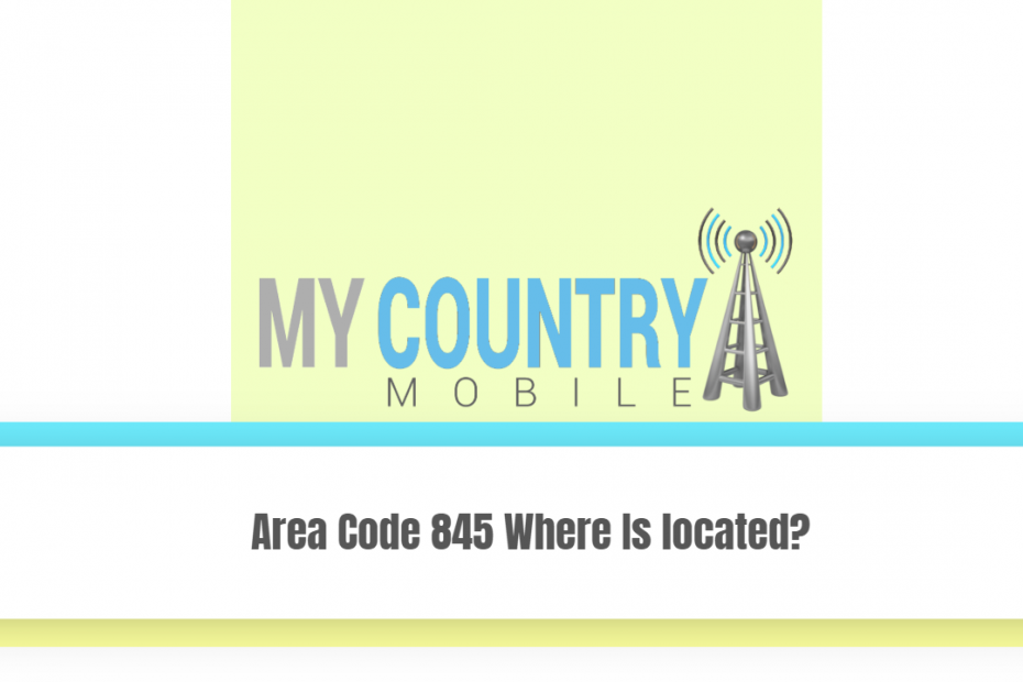 Area Code 845 Where Is located? - My Country Mobile