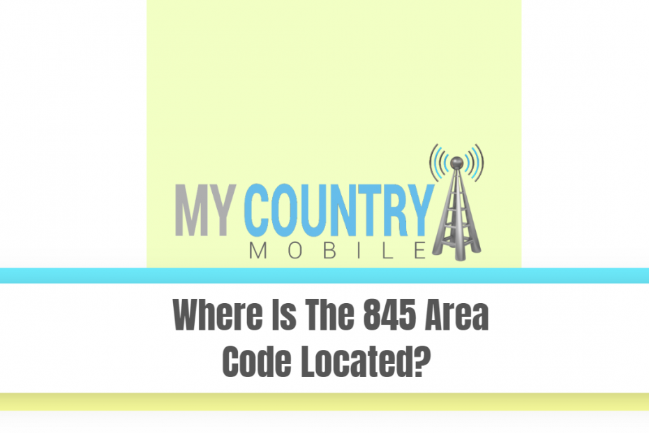 Where Is The 845 Area Code Located? - My Country Mobile