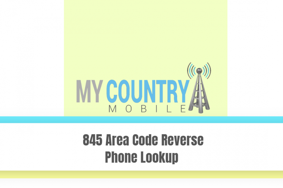845 Area Code Reverse Phone Lookup - My Country Mobile
